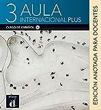 Aula internacional Plus 3 (B1). Edición anotada para docentes: Internationale Ausgabe