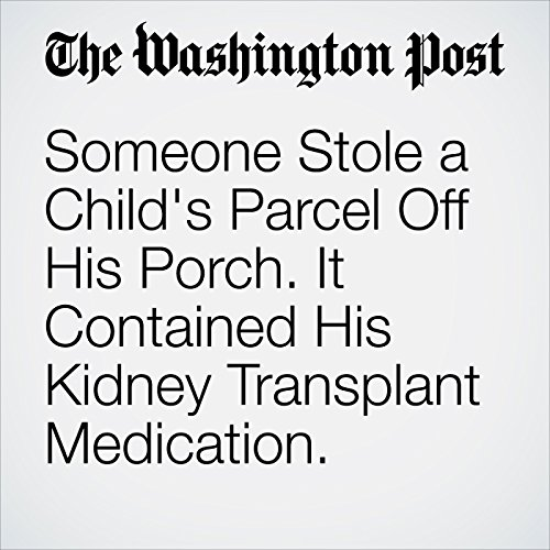Someone Stole a Child's Parcel Off His Porch. It Contained His Kidney Transplant Medication. copertina