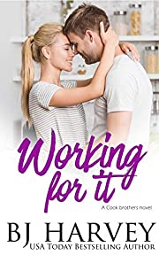 Working For It: A House Flipping Rom Com (Cook Brothers Book 5)