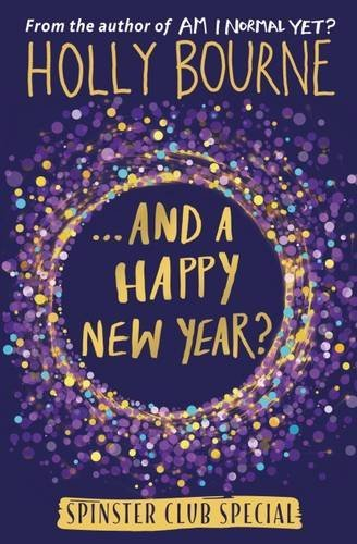 ...And a Happy New Year? (The Spinster Club Series #4) by Holly Bourne (2016-11-01)