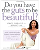 Do You Have the Guts to Be Beautiful: Simple, natural practices for reversing wrinkles, blemishes, graying, and baldness, and feeling young again