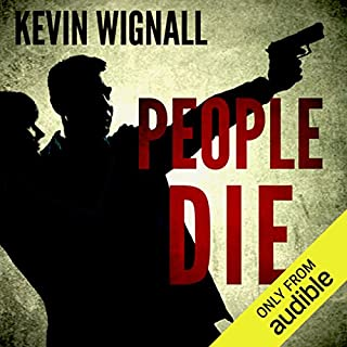 People Die                   By:                                                                                                                                 Kevin Wignall                               Narrated by:                                                                                                                                 David John                      Length: 7 hrs and 8 mins     32 ratings     Overall 3.9