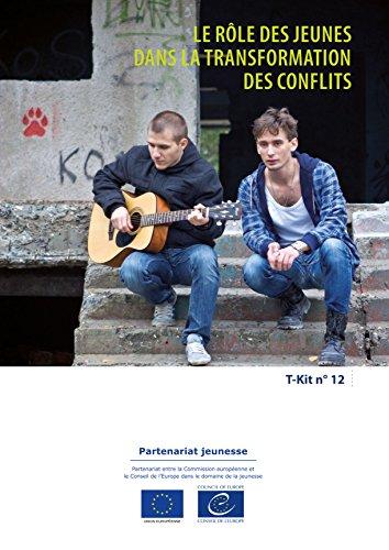 T-Kit 12 - Le rôle des jeunes dans la transformation des conflits (French Edition)