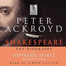 Shakespeare: The Biography, Aspiring Spirit: From Stratford to London, Volume I