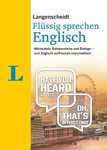Langenscheidt Englisch flüssig sprechen: Wortschatz, Satzbausteine und Dialoge - zum Englisch auffrischen und erweitern (Langenscheidt Flüssig sprechen)