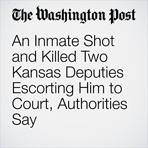An Inmate Shot and Killed Two Kansas Deputies Escorting Him to Court, Authorities Say copertina