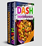 DASH & Mediterranean Diets Guide: Including 14-Day Meal Plan with 135 Healthy and Awesome Recipes to Lose Weight, Prevent Diabetes and Hypertension