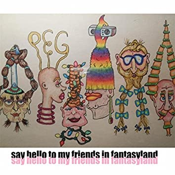 Say Hello to My Friends in Fantasyland