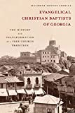 Evangelical Christian Baptists of Georgia: The History and Transformation of a Free Church Tradition-