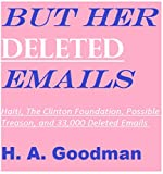 BUT HER DELETED EMAILS: Haiti, The Clinton Foundation, Possible Treason and 33,000 Deleted Emails (But Her Emails Series Book 2)
