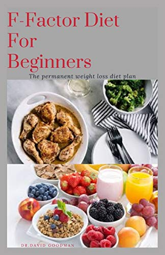 THE F-FACTOR DIET: Permanent Weight Loss Plan with Quick & Delicious Recipes : Includes Meal Plan ,Food List and Getting Started