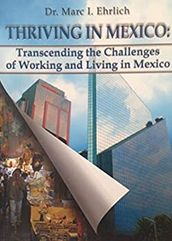 Paperback Thriving in Mexico: Transcending the Challenges of Working and Living in Mexico Book
