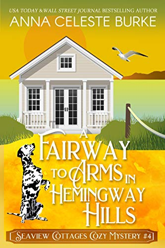 A Fairway to Arms in Hemingway Hills Seaview Cottages Cozy Mystery #4 by [Anna Celeste Burke]