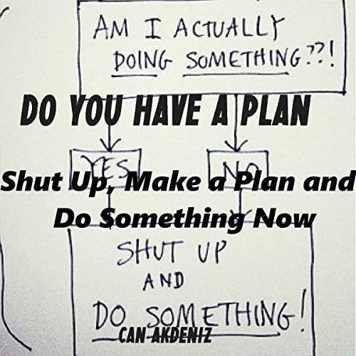 Do You Have a Plan? Shut Up, Make a Plan, and Do Something Now audiobook cover art