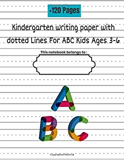 Kindergarten Writing Paper with dotted lines for ABC kids ages 3-6: 120 blank handwriting practice paper with dotted lines notebook journal for preschool home school
