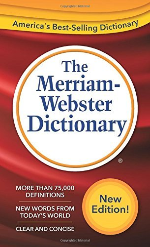 The Merriam-Webster Dictionary, Newest Edition, 2016 Copyright