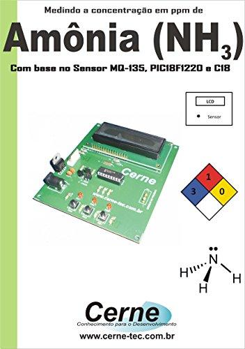 Medindo a concentração em ppm de  Amônia(NH3) Com base no Sensor MQ-135, PIC18F1220 e C18 (Portuguese Edition)
