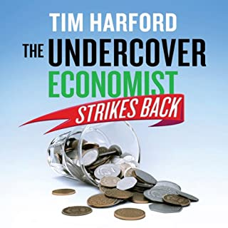 The Undercover Economist Strikes Back                   By:                                                                                                                                 Tim Harford                               Narrated by:                                                                                                                                 Cameron Stewart,                                                                                        Gavin Osborn                      Length: 7 hrs and 29 mins     5 ratings     Overall 4.6