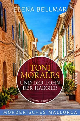 Mörderisches Mallorca – Toni Morales und der Lohn der Habgier: Ein Mallorca-Krimi (Comandante-Toni-Morales-Reihe 2)