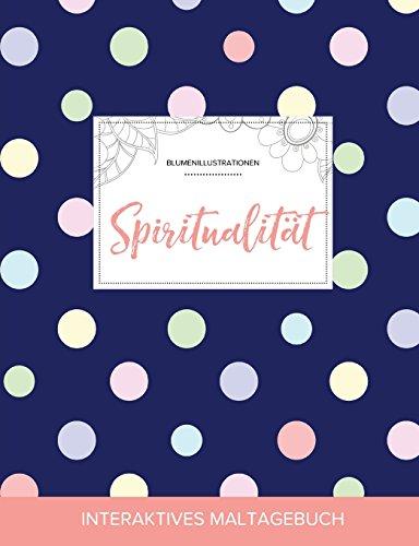 Maltagebuch Fur Erwachsene: Spiritualitat (Blumenillustrationen, Punkte) (German Edition)