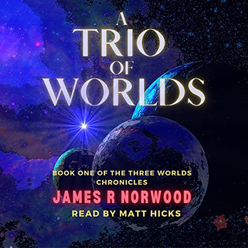 A Trio of Worlds Audiobook By James R Norwood cover art
