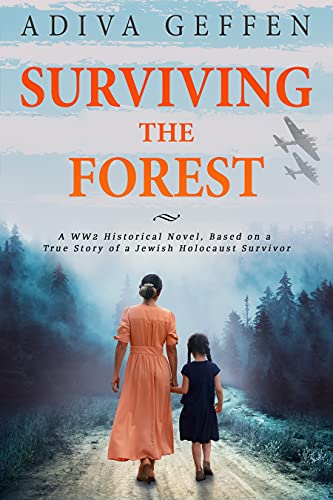 Surviving The Forest: A WW2 Historical Novel, Based on a True Story of a Jewish Holocaust Survivor (World War II Brave Women Fiction Book 1) by [Adiva Geffen, Never Again]