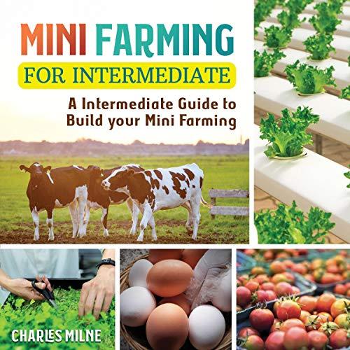 Mini Farming for Intermediate: A Intermediate Guide to Build Your Mini Farming cover art