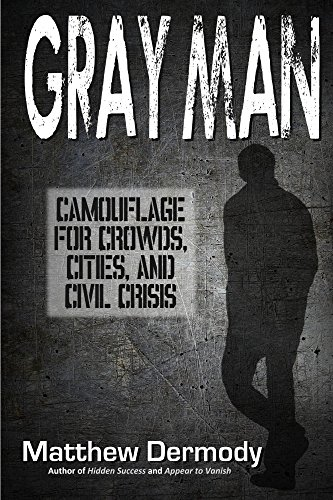 Gray Man: Camouflage for Crowds, Cities, and Civil Crisis (English Edition)