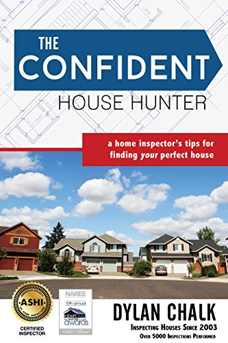 The Confident House Hunter: A Home Inspector's Tips for Finding Your Perfect House