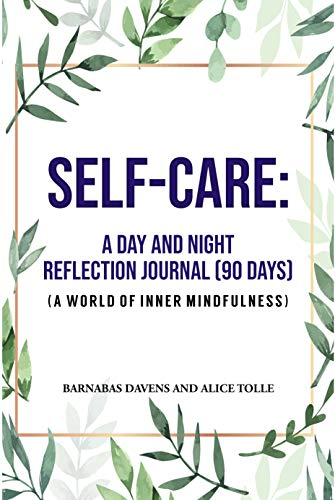 SELF-CARE: A Day And Night Reflection Journal (90 Days) (A World OF INNER MINDFULNES): The 90-Day Mindfulness Journal: 10 Minutes a Day to Live in the Present Moment, Self-Care (English Edition)