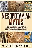 Mesopotamian Myths: A Captivating Guide to Myths from Mesopotamia and Sumerian Mythology - Matt Clayton