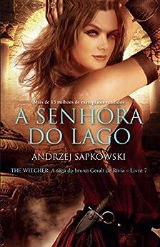 A Senhora do Lago (THE WITCHER: A Saga do Bruxo Geralt de Rívia Livro 7) por [Andrzej Sapkowski, Olga Baginska-Shinzato]