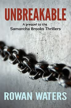 Unbreakable: A Birthday Girl. A Brutal Father. (Samantha Brooks Thrillers Book 0) by [Rowan Waters]