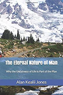 The Eternal Nature of Man: Why the Unfairness of Life is Part of the Plan