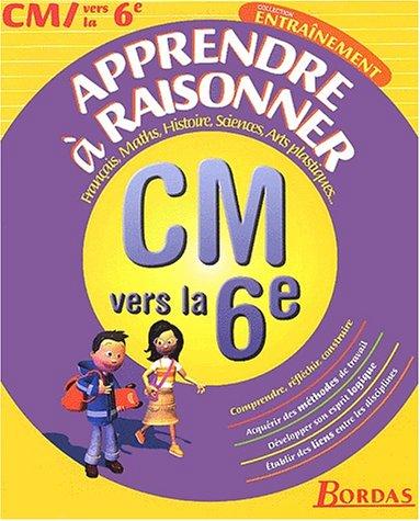 APPRENDRE A RAISONNER - CM/6E (Ancienne Edition)