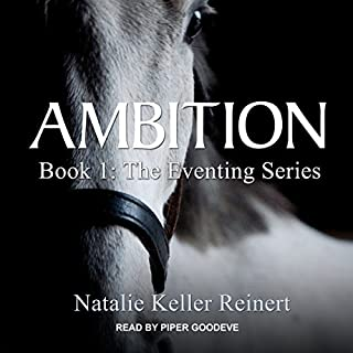 Ambition     The Eventing series, Book 1              By:                                                                                                                                 Natalie Keller Reinert                               Narrated by:                                                                                                                                 Piper Goodeve                      Length: 11 hrs and 58 mins     20 ratings     Overall 4.3