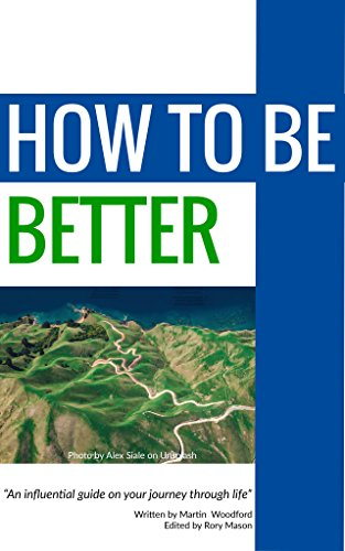 How To Be Better: The Martin Woodford Philosophy (English Edition)