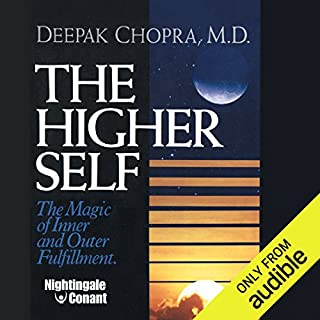 The Higher Self     The Magic of Inner and Outer Fulfillment              By:                                                                                                                                 Deepak Chopra                               Narrated by:                                                                                                                                 Deepak Chopra                      Length: 6 hrs and 32 mins     230 ratings     Overall 4.7