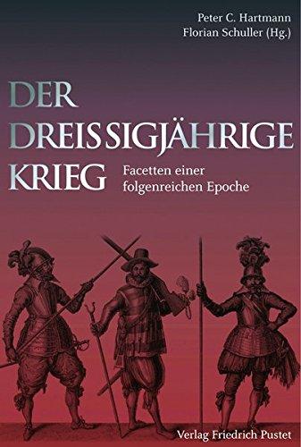 Der Dreißigjährige Krieg: Facetten einer folgenreichen Epoche (Kulturgeschichte)