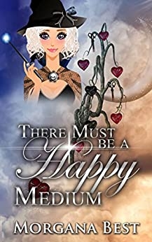 There Must be a Happy Medium: Cozy Mystery Series (The Middle-aged Ghost Whisperer Book 3) by [Morgana Best]