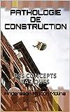 PATHOLOGIE DE CONSTRUCTION: DES CONCEPTS BASIQUES (French Edition)