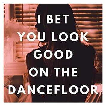 I Bet You Look Good On The Dancefloor