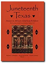 Juneteenth Texas: Essays in African-American Folklore (Publications of the Texas Folklore Society LIV)