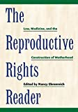 The Reproductive Rights Reader: Law, Medicine, and the Construction of Motherhood (Critical America (23))