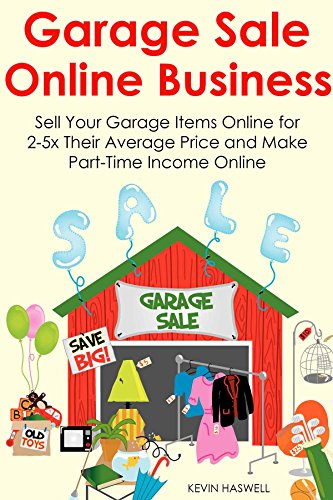 Amazon Com Garage Sale Online Business Sell Your Garage Items Online For 2 5x Their Average Price And Make Part Time Income Online Ebook Haswell Kevin Santorini Carl Kindle Store