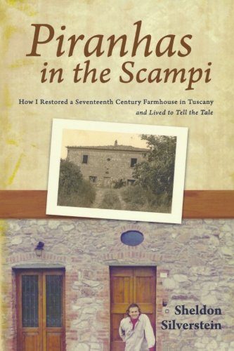 Piranhas in the Scampi: How I Restored a 17th Century Farmhouse in Tuscany
