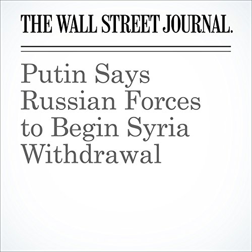 Putin Says Russian Forces to Begin Syria Withdrawal audiobook cover art