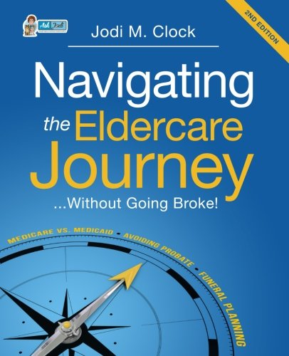 Compare Textbook Prices for Navigating the Eldercare Journey...: Without Going Broke 2 Edition ISBN 9781941478547 by Clock, Jodi M.