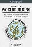 30 Days of Worldbuilding: An Author's Step-by-Step Guide to Building Fictional Worlds (Author Guides)