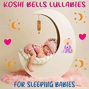 #Koshi Bells Lullabies (Soothing Chime Sounds for Sleeping Babies)
